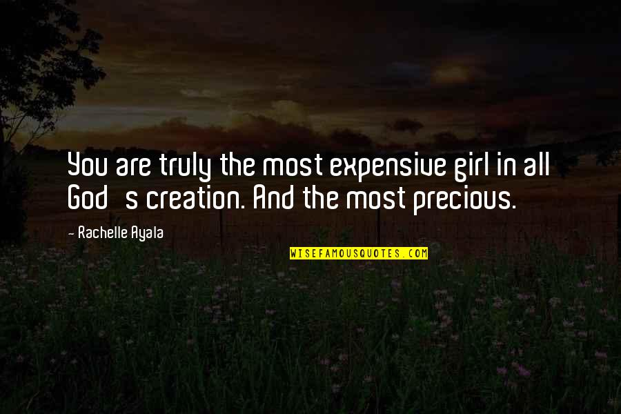 God's Creation Quotes By Rachelle Ayala: You are truly the most expensive girl in