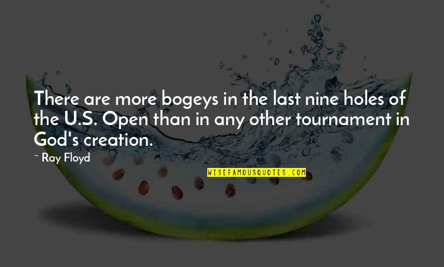 God's Creation Quotes By Ray Floyd: There are more bogeys in the last nine