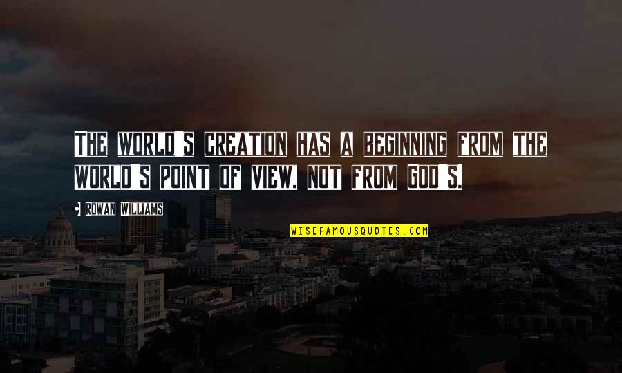 God's Creation Quotes By Rowan Williams: The world's creation has a beginning from the
