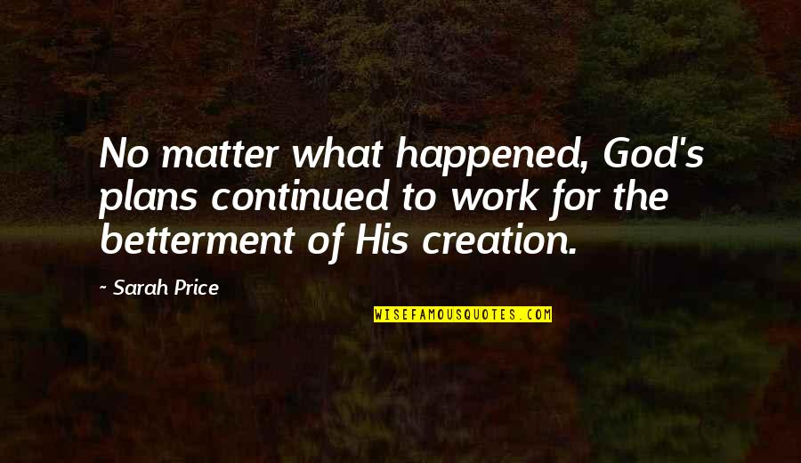 God's Creation Quotes By Sarah Price: No matter what happened, God's plans continued to
