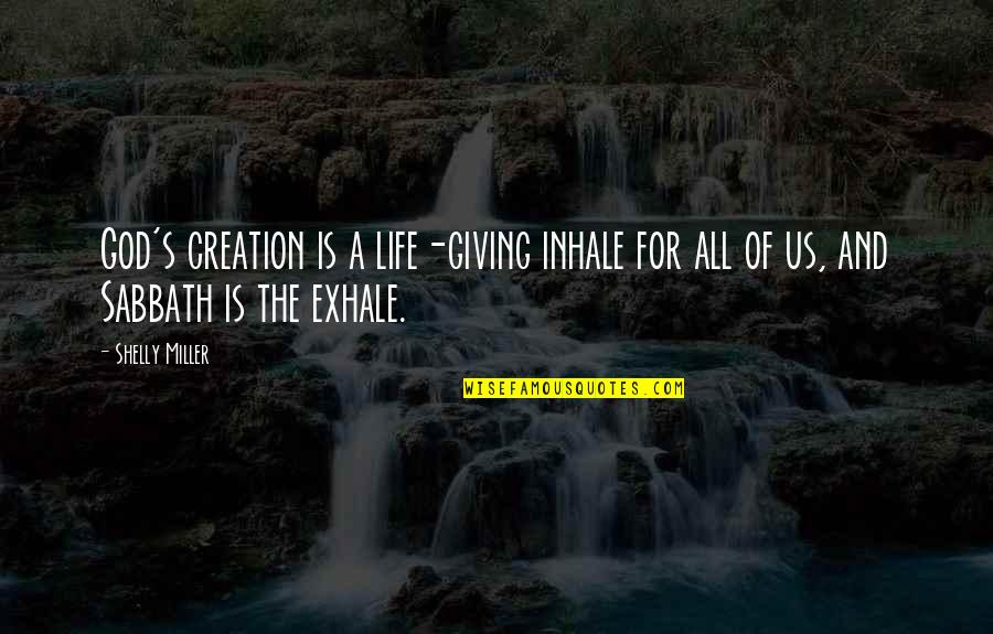 God's Creation Quotes By Shelly Miller: God's creation is a life-giving inhale for all