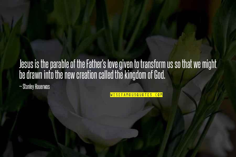 God's Creation Quotes By Stanley Hauerwas: Jesus is the parable of the Father's love