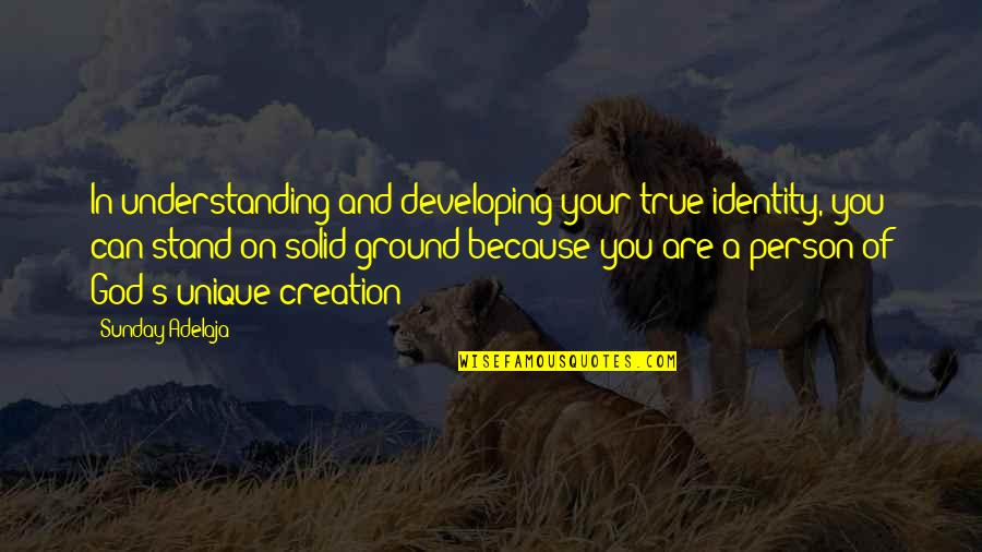 God's Creation Quotes By Sunday Adelaja: In understanding and developing your true identity, you