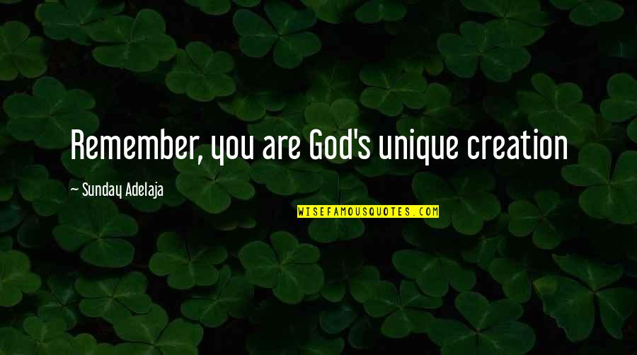 God's Creation Quotes By Sunday Adelaja: Remember, you are God's unique creation