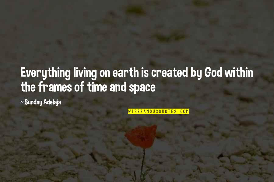 God's Creation Quotes By Sunday Adelaja: Everything living on earth is created by God