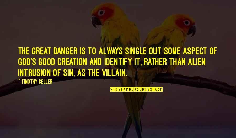 God's Creation Quotes By Timothy Keller: The great danger is to always single out