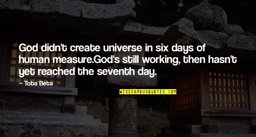 God's Creation Quotes By Toba Beta: God didn't create universe in six days of