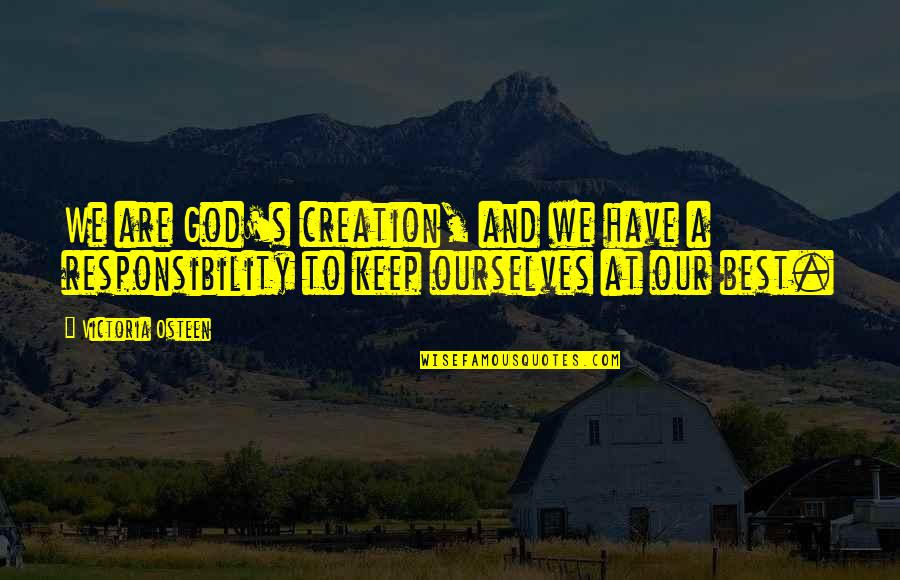 God's Creation Quotes By Victoria Osteen: We are God's creation, and we have a