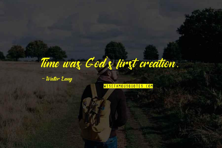 God's Creation Quotes By Walter Lang: Time was God's first creation.