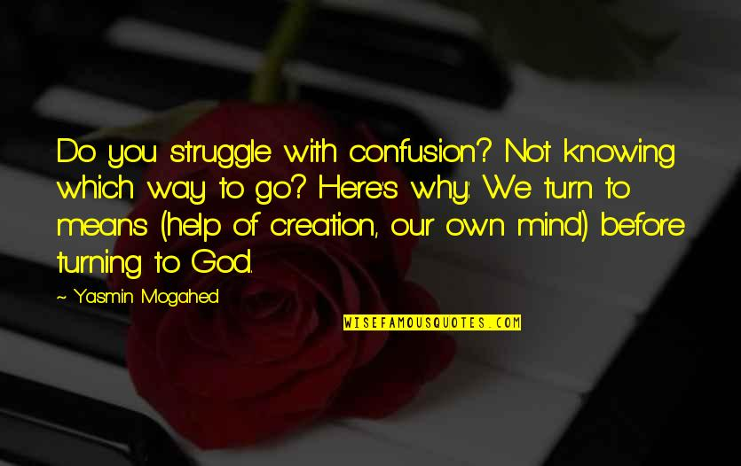 God's Creation Quotes By Yasmin Mogahed: Do you struggle with confusion? Not knowing which