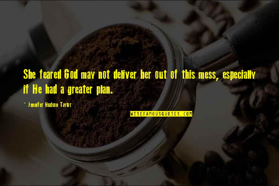 God's Greater Plan Quotes By Jennifer Hudson Taylor: She feared God may not deliver her out