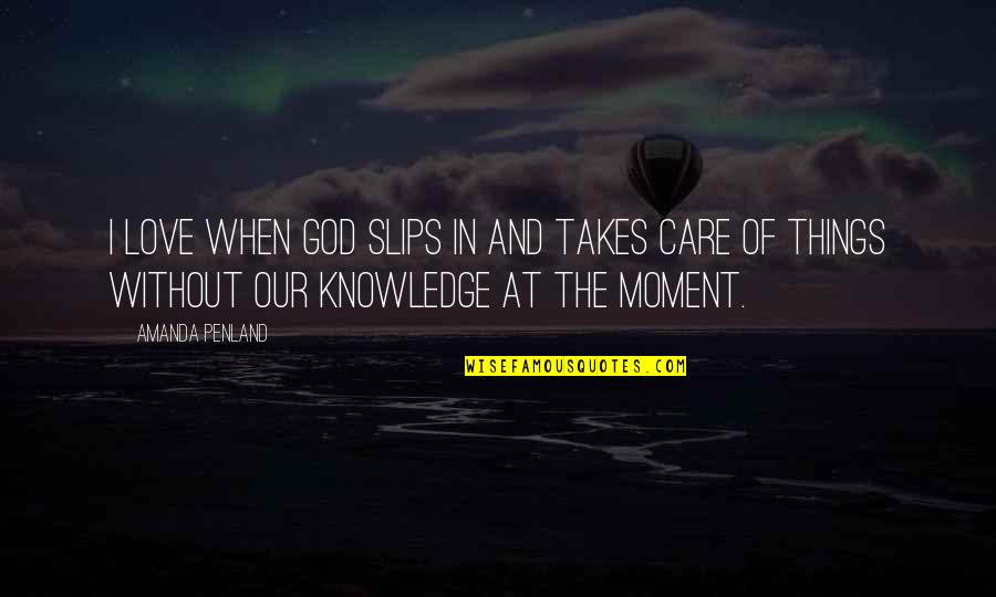 God's Love And Care Quotes By Amanda Penland: I love when God slips in and takes