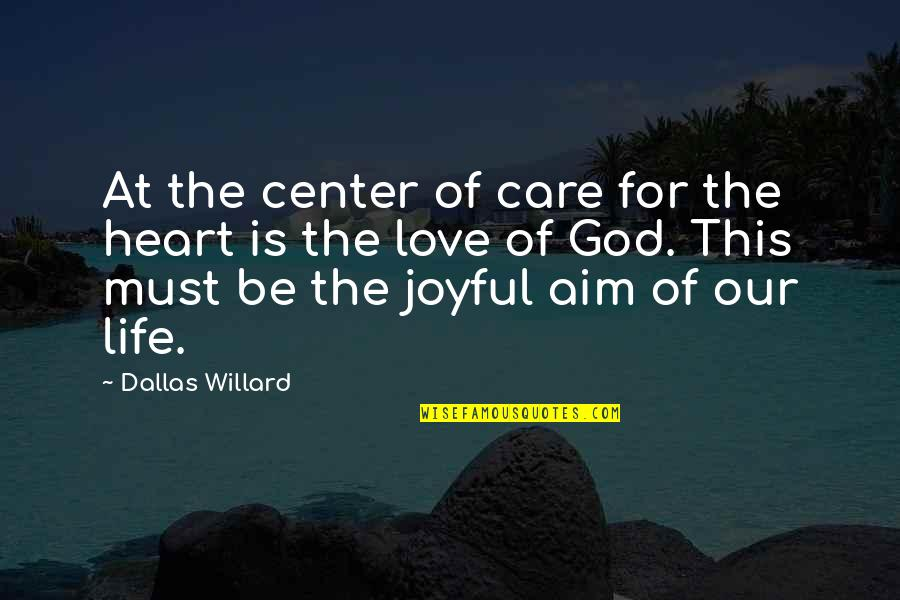 God's Love And Care Quotes By Dallas Willard: At the center of care for the heart