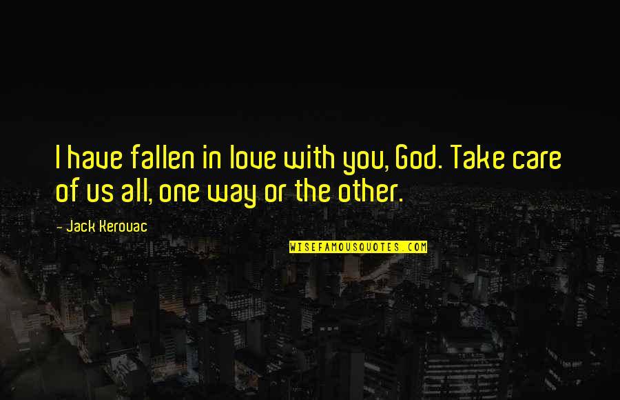 God's Love And Care Quotes By Jack Kerouac: I have fallen in love with you, God.