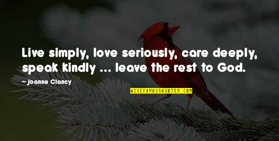 God's Love And Care Quotes By Joanne Clancy: Live simply, love seriously, care deeply, speak kindly