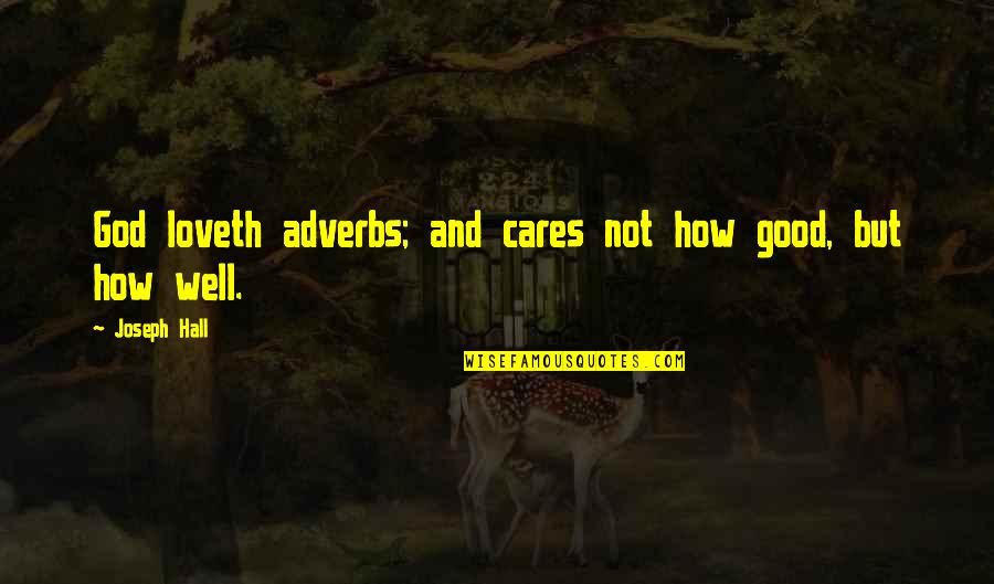 God's Love And Care Quotes By Joseph Hall: God loveth adverbs; and cares not how good,