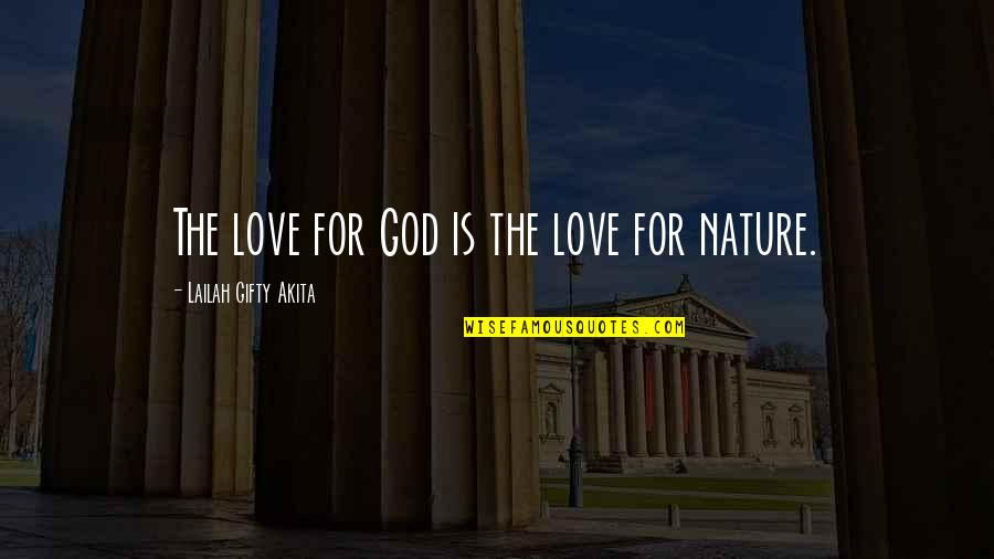 God's Love And Care Quotes By Lailah Gifty Akita: The love for God is the love for