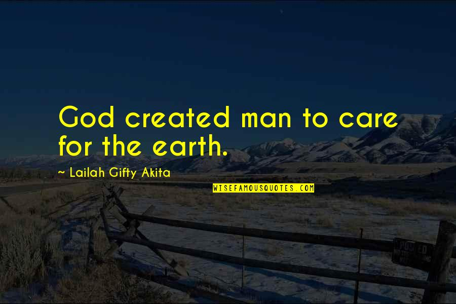 God's Love And Care Quotes By Lailah Gifty Akita: God created man to care for the earth.
