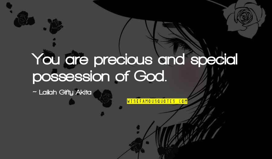 God's Love And Care Quotes By Lailah Gifty Akita: You are precious and special possession of God.