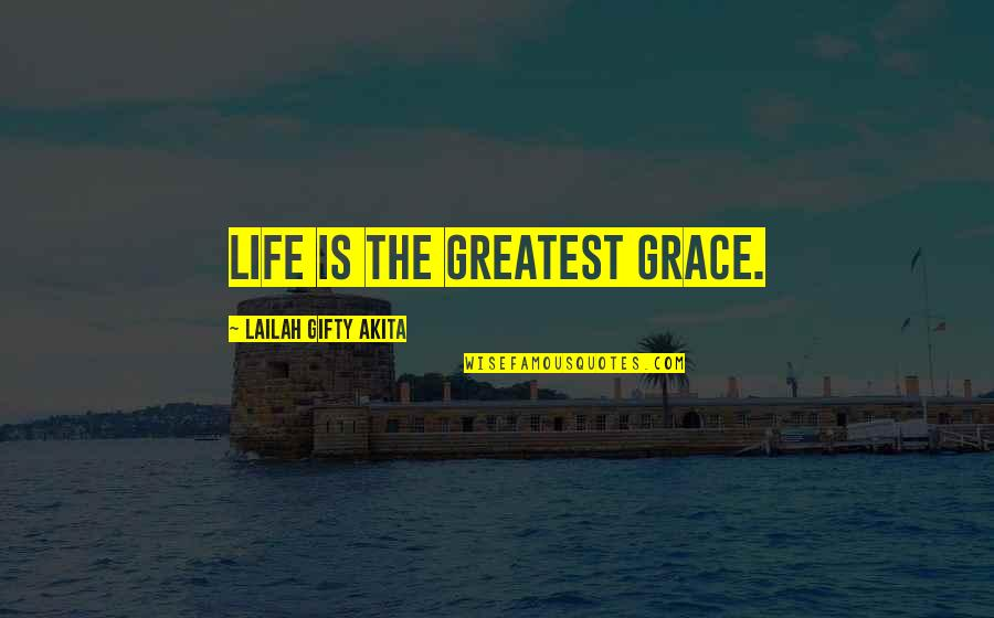 God's Love And Care Quotes By Lailah Gifty Akita: Life is the greatest grace.