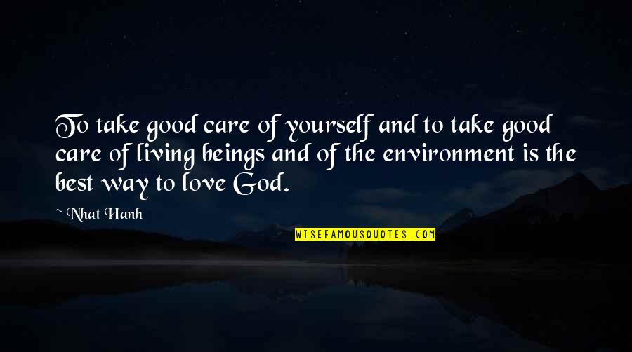 God's Love And Care Quotes By Nhat Hanh: To take good care of yourself and to
