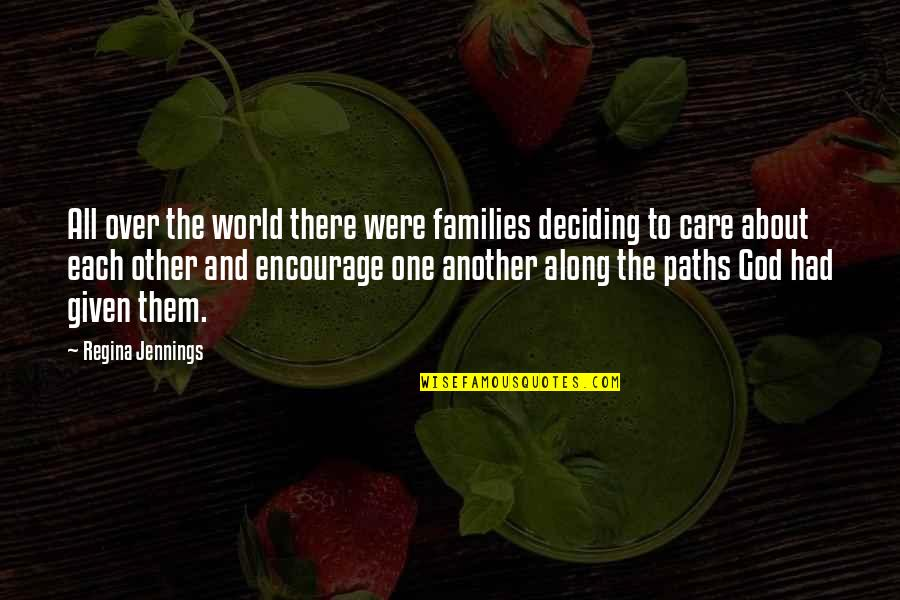 God's Love And Care Quotes By Regina Jennings: All over the world there were families deciding