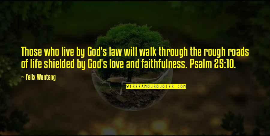 God's Love And Faithfulness Quotes By Felix Wantang: Those who live by God's law will walk
