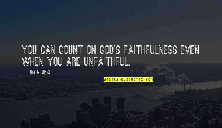 God's Love And Faithfulness Quotes By Jim George: You can count on God's faithfulness even when