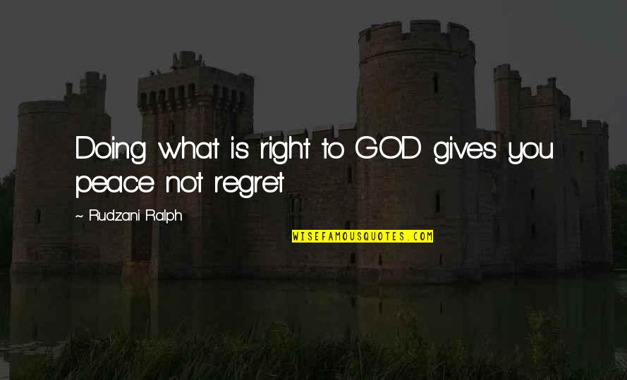 God's Love And Faithfulness Quotes By Rudzani Ralph: Doing what is right to GOD gives you