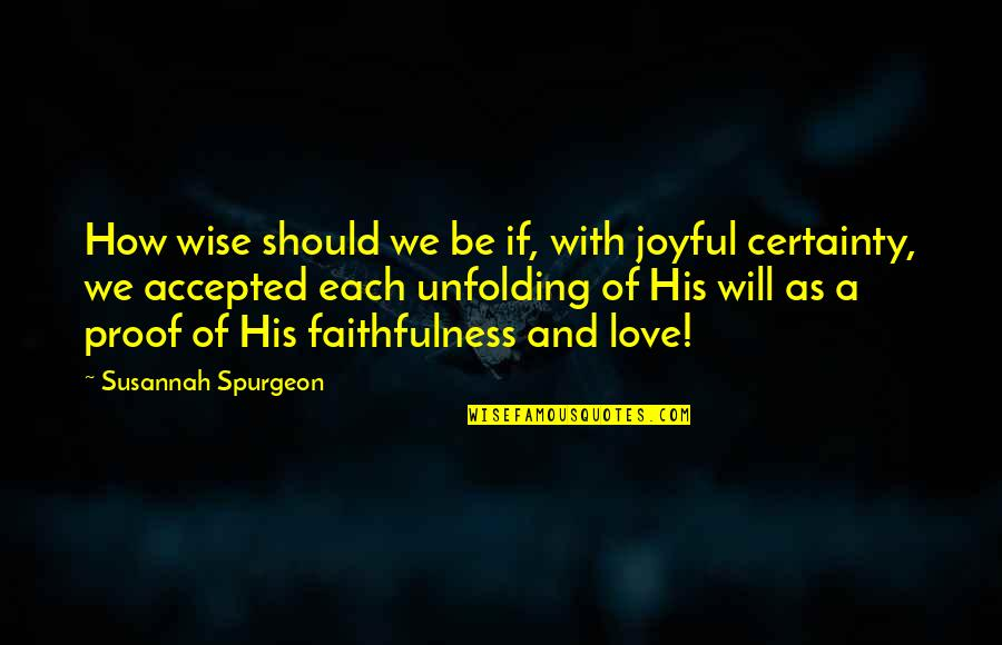 God's Love And Faithfulness Quotes By Susannah Spurgeon: How wise should we be if, with joyful