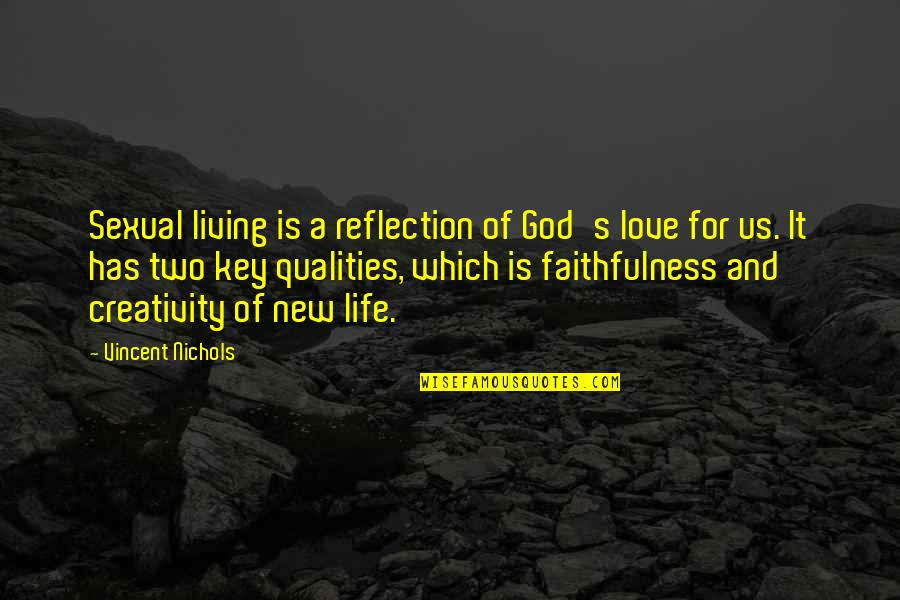 God's Love And Faithfulness Quotes By Vincent Nichols: Sexual living is a reflection of God's love