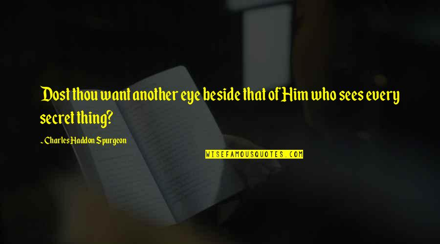 God's Omniscience Quotes By Charles Haddon Spurgeon: Dost thou want another eye beside that of
