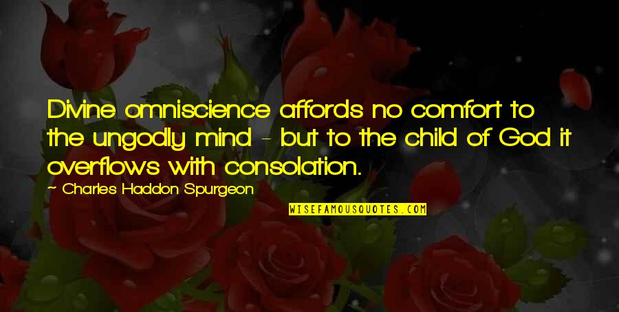 God's Omniscience Quotes By Charles Haddon Spurgeon: Divine omniscience affords no comfort to the ungodly