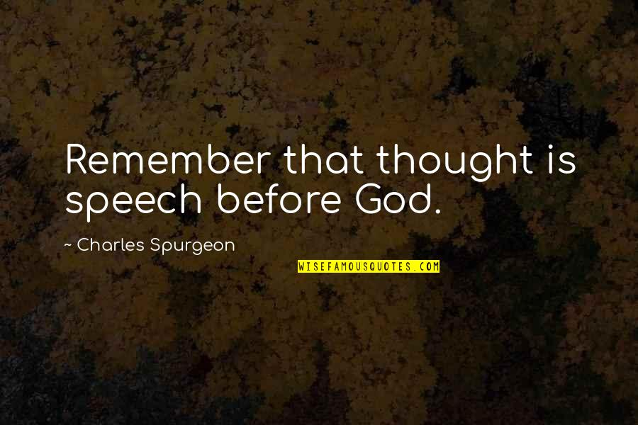 God's Omniscience Quotes By Charles Spurgeon: Remember that thought is speech before God.