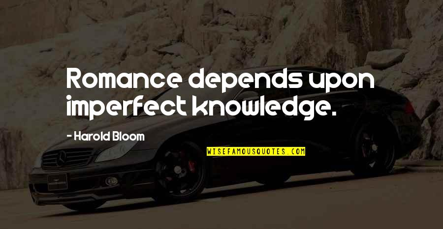 God's Omniscience Quotes By Harold Bloom: Romance depends upon imperfect knowledge.