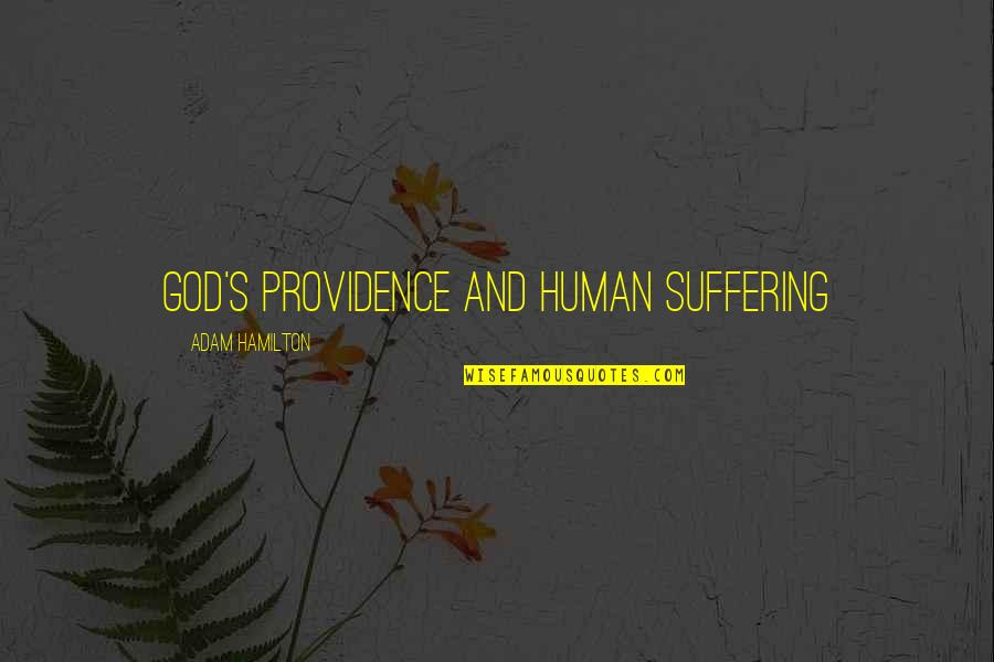 God's Providence Quotes By Adam Hamilton: God's Providence and Human Suffering