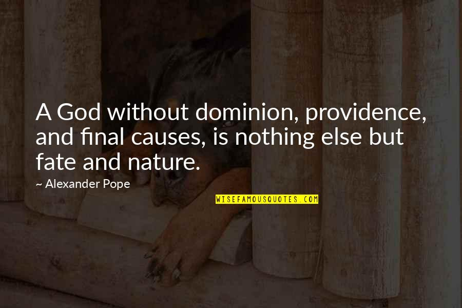 God's Providence Quotes By Alexander Pope: A God without dominion, providence, and final causes,