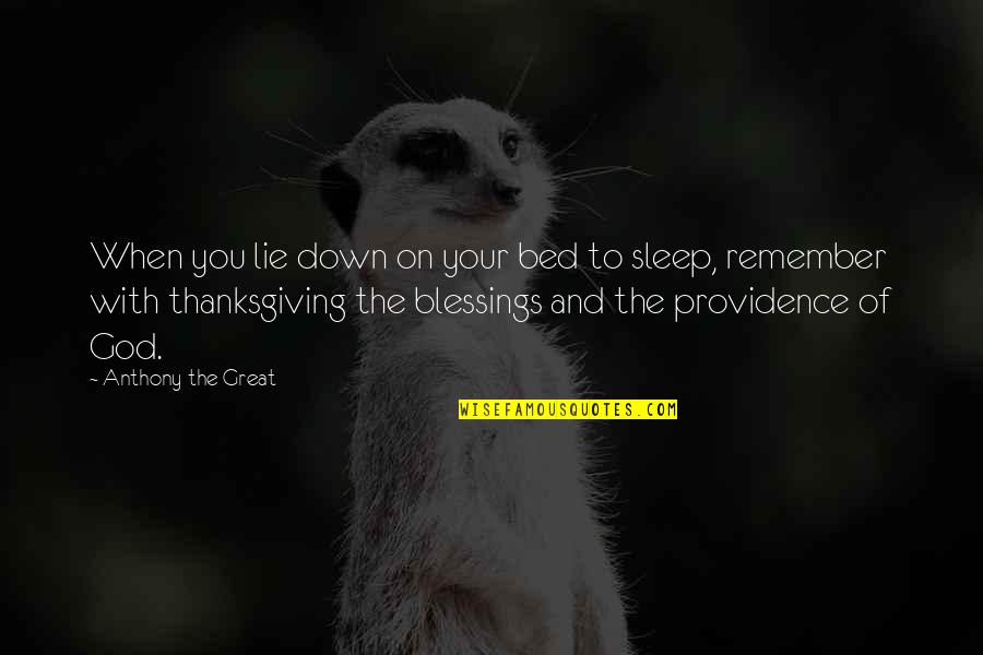 God's Providence Quotes By Anthony The Great: When you lie down on your bed to