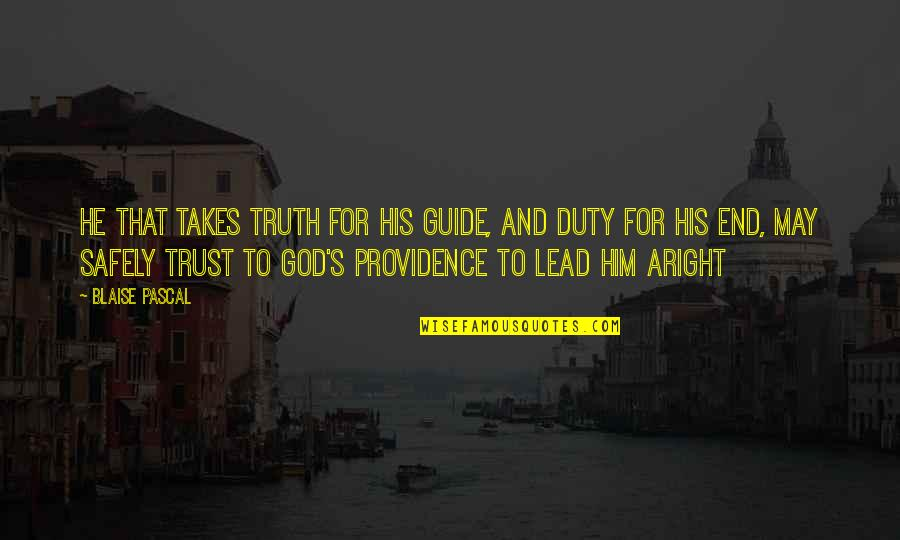 God's Providence Quotes By Blaise Pascal: He that takes truth for his guide, and