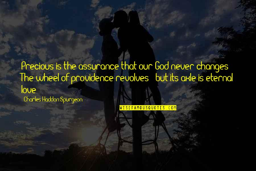 God's Providence Quotes By Charles Haddon Spurgeon: Precious is the assurance that our God never