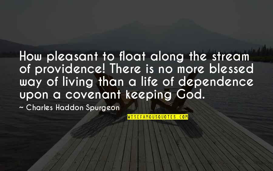 God's Providence Quotes By Charles Haddon Spurgeon: How pleasant to float along the stream of