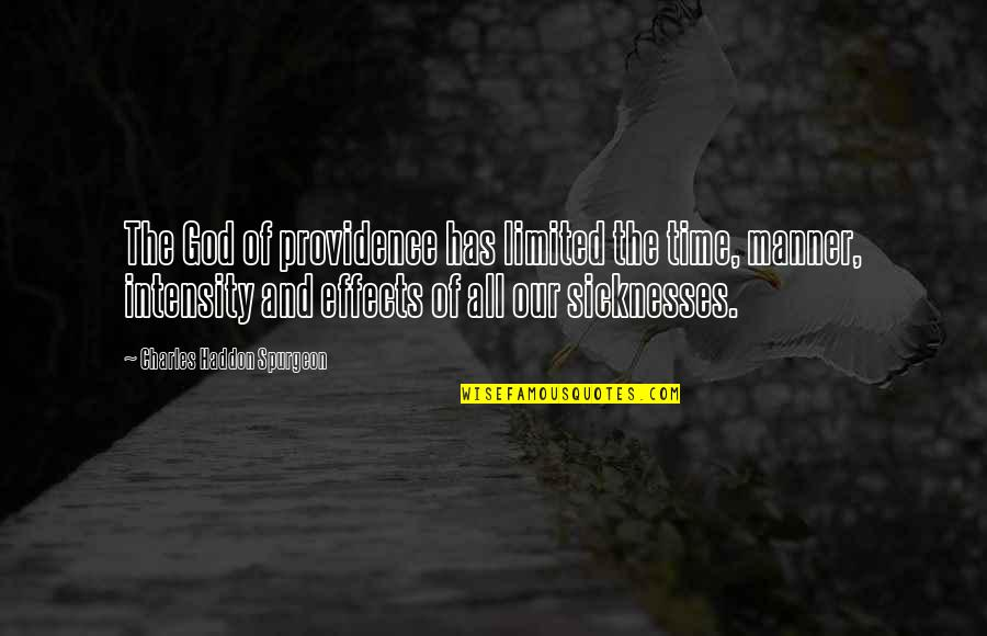 God's Providence Quotes By Charles Haddon Spurgeon: The God of providence has limited the time,