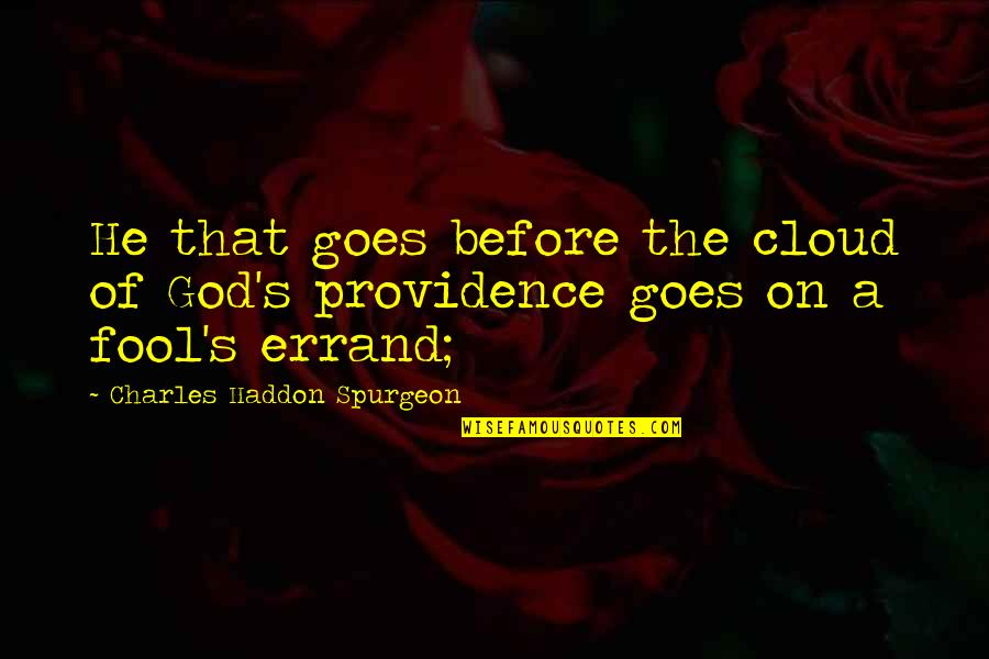 God's Providence Quotes By Charles Haddon Spurgeon: He that goes before the cloud of God's