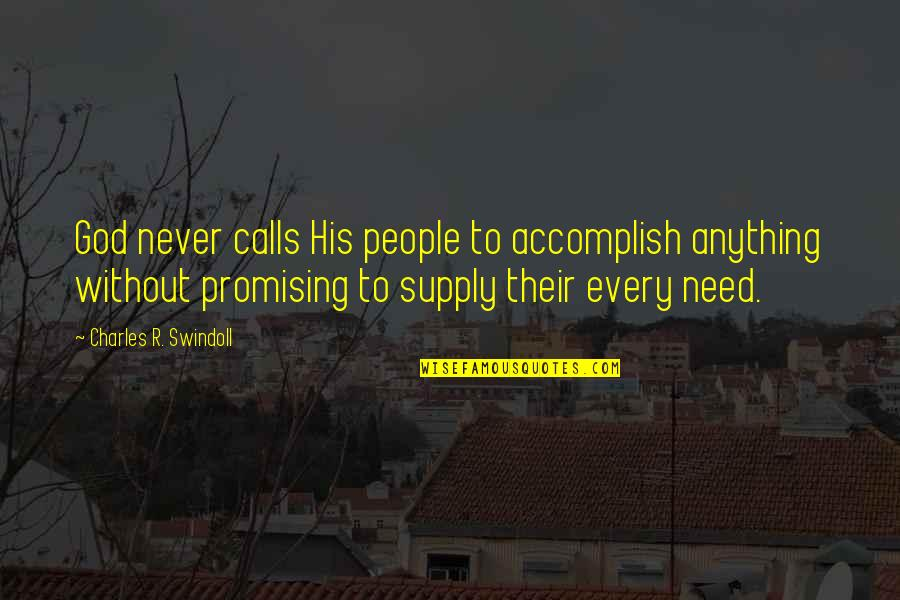 God's Providence Quotes By Charles R. Swindoll: God never calls His people to accomplish anything