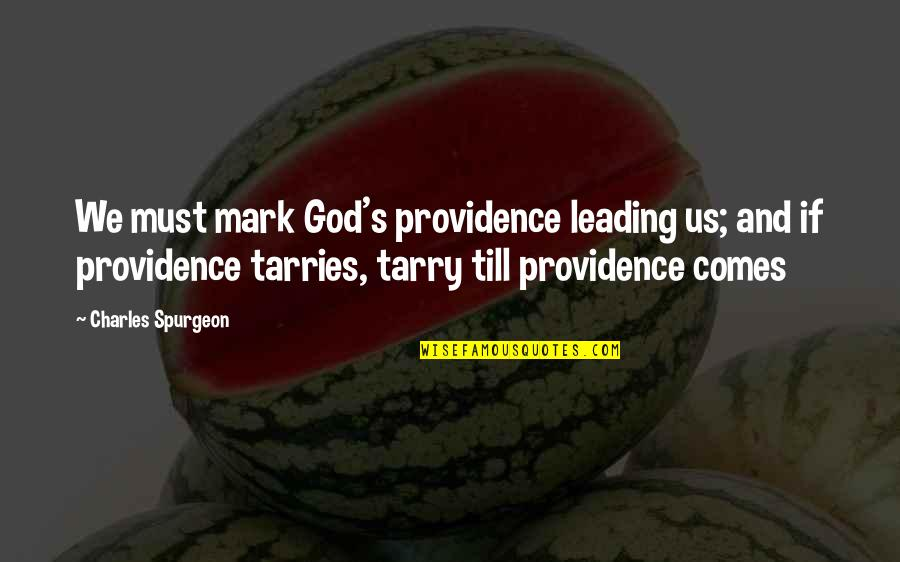 God's Providence Quotes By Charles Spurgeon: We must mark God's providence leading us; and
