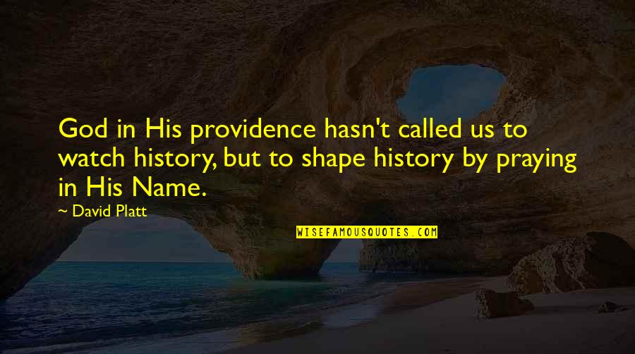 God's Providence Quotes By David Platt: God in His providence hasn't called us to