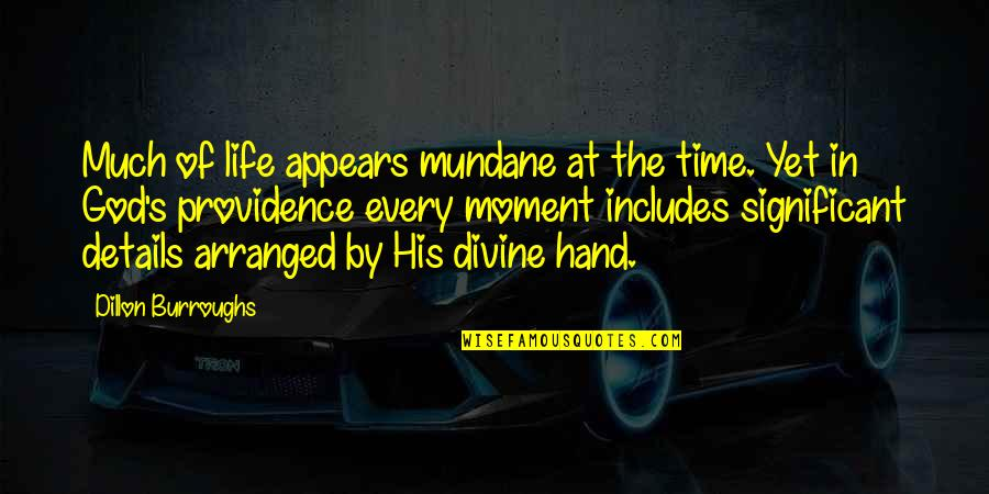 God's Providence Quotes By Dillon Burroughs: Much of life appears mundane at the time.