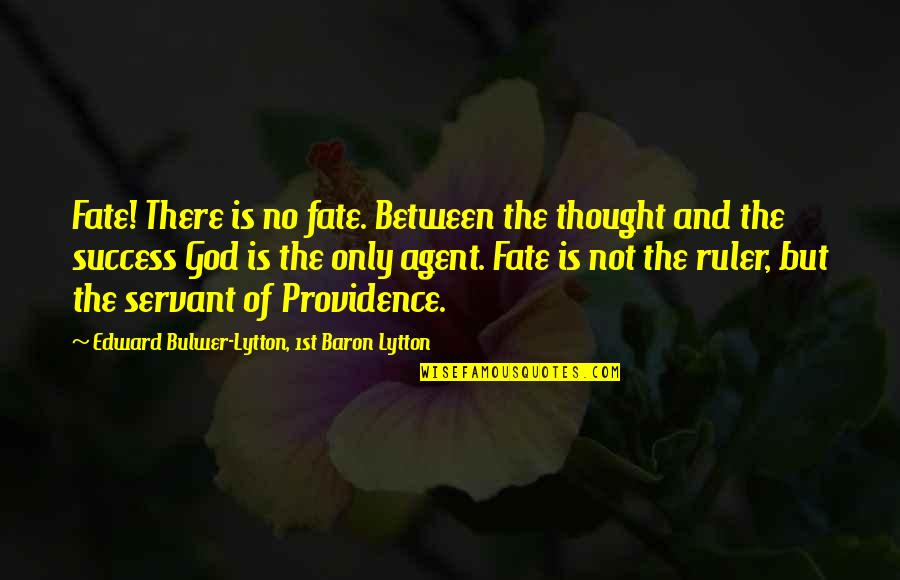 God's Providence Quotes By Edward Bulwer-Lytton, 1st Baron Lytton: Fate! There is no fate. Between the thought