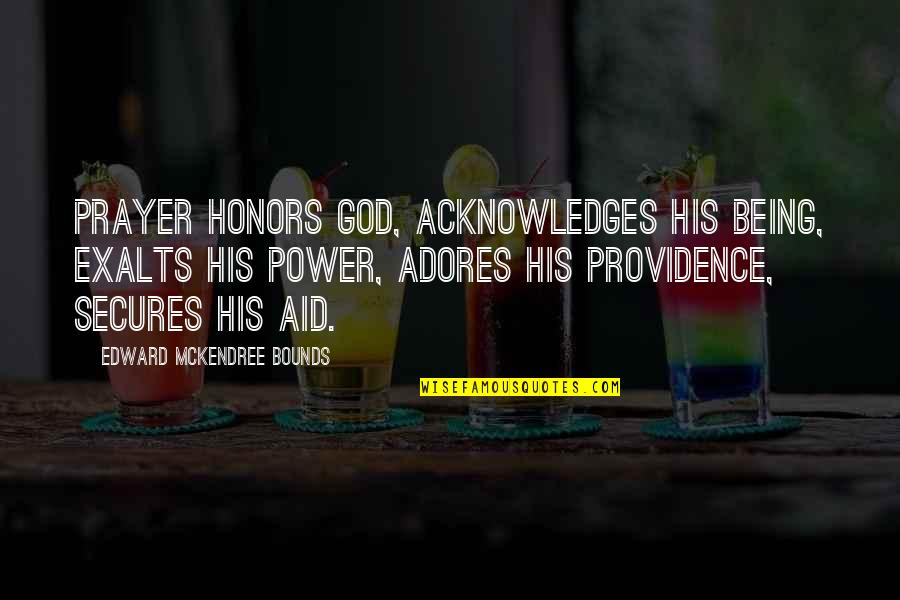 God's Providence Quotes By Edward McKendree Bounds: Prayer honors God, acknowledges His being, exalts His