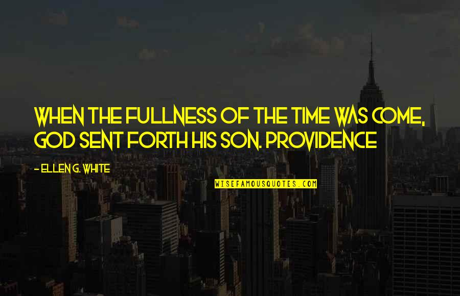 God's Providence Quotes By Ellen G. White: When the fullness of the time was come,